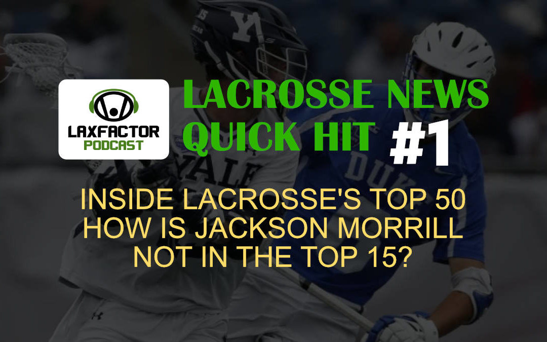 LaxFactor Lacrosse News Quick Hit #1: Inside Lacrosse's Top College Players List, How Is Jackson Morrill Not In The Top 15?